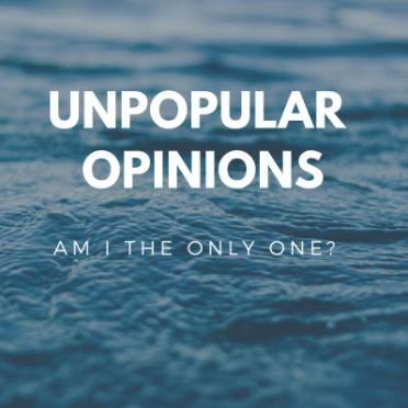 September Unpopular Opinions